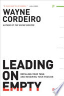 """Leading on Empty: Refilling Your Tank and Renewing Your Passion"" by Wayne Cordeiro"