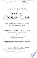 A Compendium of the Modrn Roman Law  Founded Upon the Treatises of Puchta  Von Vangerow  Arndts  Franz Moheler  and Te Corpus Juris Civilis