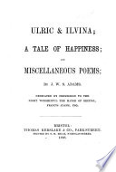 Ulric   Ilvina   A Tale of Happiness   And  Miscellaneous Poems