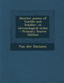 Shorter Poems Of Goethe And Schiller In Chronological Order Primary Source Edition