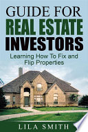 Guide For Real Estate Investors  Learning How To Fix And Flip Properties Book