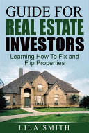 Guide For Real Estate Investors: Learning How To Fix And Flip Properties Pdf/ePub eBook