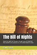 The Bill of Rights  Study the Rights Our Founders Thought Were So Important They Needed to Be Protected for the United States to Exist  Book