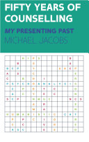 Fifty Years of Counselling     My Presenting Past