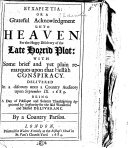 or A Grateful Acknowledgement unto Heaven for the     Discovery of the late horrid plot  with     remarques upon that hellish conspiracy     Delivered in a discours  on Ps  lxxiii  1  unto a country auditory  September ix   1683  being a day of publique     Thanksgiving     for the said deliveranc  By a Country Parson