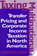 Taxing Multinationals  : Transfer Pricing and Corporate Income Taxation in North America