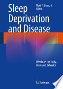 """Sleep Deprivation and Disease: Effects on the Body, Brain and Behavior"" by Matt T. Bianchi"