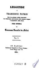 Leggende e Tradizioni Patrie per la Prima Volta Raccolte in Clascuna Provincia del Nostro Regno e Mandate all Luce di Tommaso Aurelio de Felici