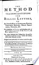 The Method of Teaching and Studying the Belles Lettres     The Second Edition     Translated from the French