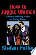 How to Juggle Women Without Getting Killed or Going Broke Book