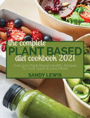 The Complete Plant Based Diet Cookbook 2021  Over 500 Plant Based Healthy Recipes To Cook Quick   Easy Meals