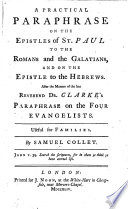 A Practical Paraphrase On The Epistles Of St Paul To The Romans And The Galatians And On The Epistle To The Hebrews After The Manner Of The Late Reverend Dr Clarke S Paraphrase On The Four Evangelists By Samuel Collet