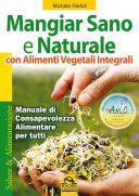 Mangiar Sano e Naturale con Alimenti Vegetali e Integrali