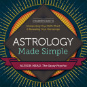 Astrology Made Simple: A Beginner's Guide to Interpreting Your Birth Chart and Revealing Your Horoscope Pdf/ePub eBook