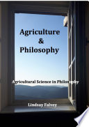Agriculture   Philosophy  Agricultural Science in Philosophy