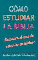 Como Estudiar la Biblia: Manual de Estudio Biblico de los Navegantes