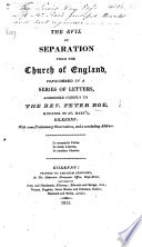 The Evil of Separation from the Church of England, Considered in a Series of Letters, Addressed Chiefly to ... P. Roe. ... With Some Preliminary Observations and a Concluding Address [by the Editor, P. Roe].