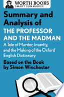 Summary and Analysis of The Professor and the Madman: A Tale of Murder, Insanity, and the Making of the Oxford English Dictionary  : Based on the book by Simon Winchester