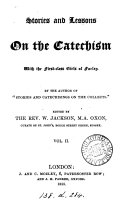 Stories and lessons on the Catechism  by the author of  Stories and catechisings on the Collects   ed  by W  Jackson