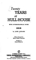 Twenty Years at Hull House  with Autobiographical Notes  by Jane Addams  With a Foreword by Henry Steele Commager  Drawings by Norah Hamilton