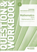 Cambridge International AS and a Level Mathematics Pure Mathematics 2 and 3 Question and Workbook