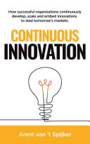 Continuous Innovation  How successful organizations continuously develop  scale  and embed innovations to lead tomorrow s markets
