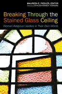 Breaking Through the Stained Glass Ceiling: Women Religious ...