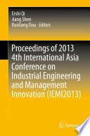 Proceedings of 2013 4th International Asia Conference on Industrial Engineering and Management Innovation  IEMI2013