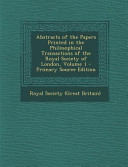 Abstracts Of The Papers Printed In The Philosophical Transactions Of The Royal Society Of London Volume 1 Primary Source Edition