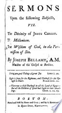Sermons Upon the Following Subjects  Viz  The Divinity of Jesus Christ  The Millenium  sic   The Wisdom of God  in the Permission of Sin