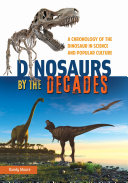 Dinosaurs by the Decades  A Chronology of the Dinosaur in Science and Popular Culture