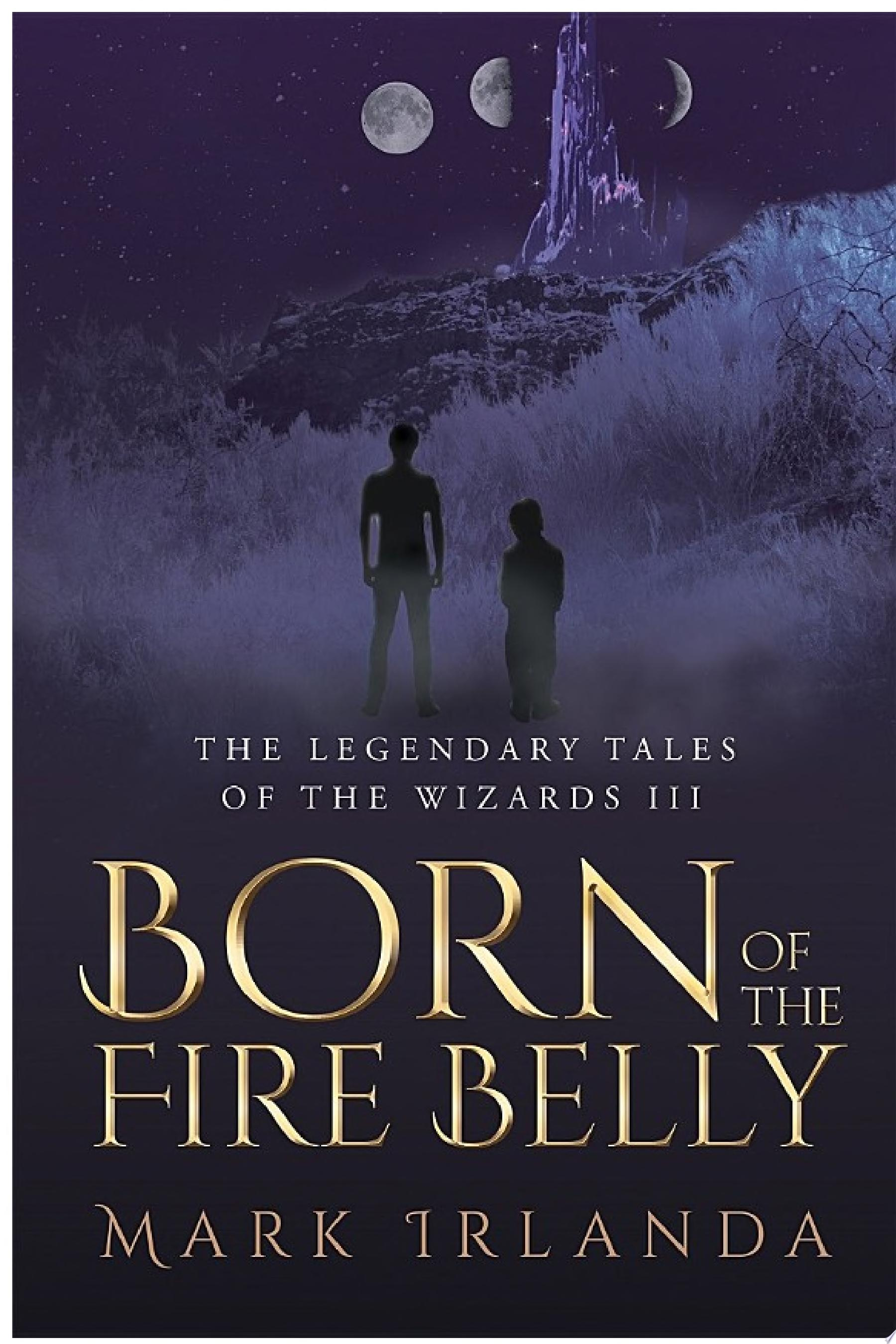 The Legendary Tales of the Wizard III  Born of the Fire Belly