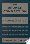 """The Broken Connection: On Death and the Continuity of Life"" by Robert Jay Lifton"