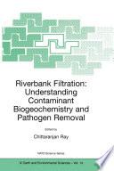 Riverbank Filtration  Understanding Contaminant Biogeochemistry and Pathogen Removal