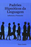 Padrões Hipnóticos da Linguagem - Influência e Persuasão - Vol. I