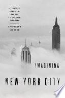 Imagining New York City  : Literature, Urbanism, and the Visual Arts, 1890-1940