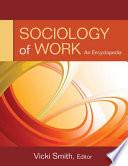 Sociology of Work  : An Encyclopedia , Volume 1
