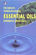 The Complete Technology Book of Essential Oils  Aromatic Chemicals  Reprint 2011