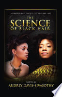 """The Science of Black Hair: A Comprehensive Guide to Textured Hair"" by Audrey Davis-Sivasothy"