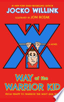 """Way of the Warrior Kid: From Wimpy to Warrior the Navy SEAL Way: A Novel"" by Jocko Willink, Jon Bozak"