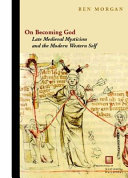 On Becoming God:Late Medieval Mysticism and the Modern Western Self
