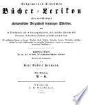 Allgemeines Bücher-Lexikon oder vollständiges alphabetisches Verzeichnis aller ... erschienenen Bücher, welche in Deutschland und in den durch Sprache und Literatur damit verwandten Ländern gedruckt worden sind. 5