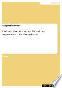 Cultural Diversity Versus US Cultural Imperialism  The Film Industry Book PDF