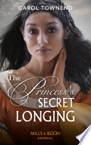 The Princess s Secret Longing  Mills   Boon Historical   Princesses of the Alhambra  Book 2