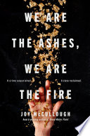 We Are the Ashes  We Are the Fire