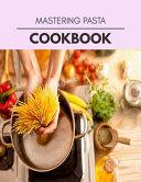Mastering Pasta Cookbook