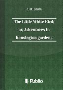 The Little White Bird; or adventures in Kensington gardens Pdf/ePub eBook