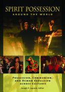 Spirit Possession around the World  Possession  Communion  and Demon Expulsion across Cultures