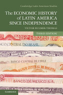The Economic History of Latin America since Independence