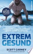 Extrem gesund  : Wie uns eiskaltes Wasser und extreme Höhe gesünder und fitter denn je machen